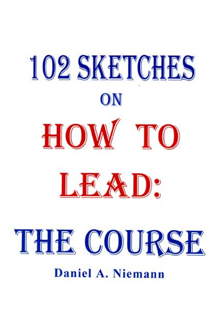 102 Sketches on How to Lead: The Course