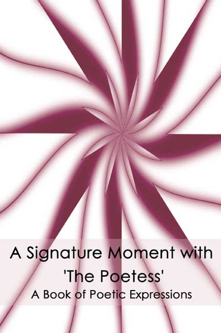 A Signature Moment with 'The Poetess': A Book of Poetic Expressions