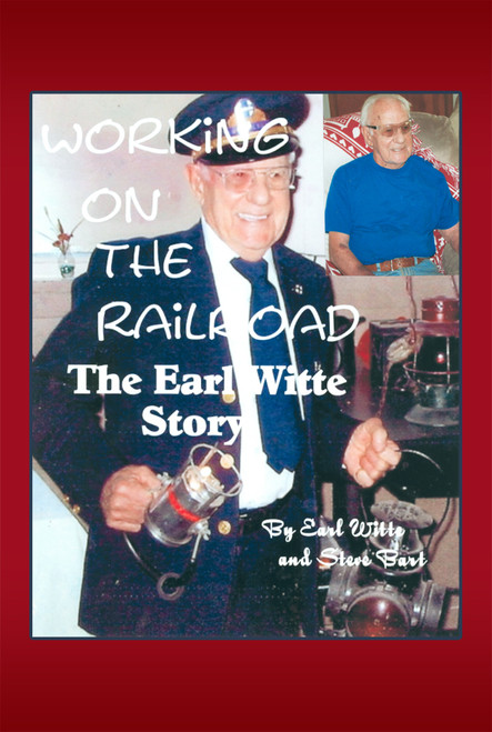 Working on the Railroad: The Earl Witte Story