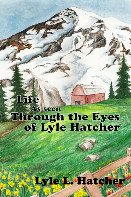 Life As Seen Through the Eyes of Lyle Hatcher