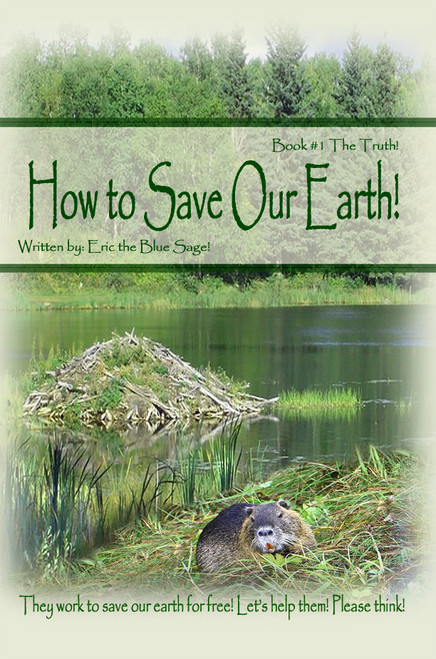 How to Save Our Earth!: Book #1 The Truth! / They work to save our earth for free! Let's help them! Please think!