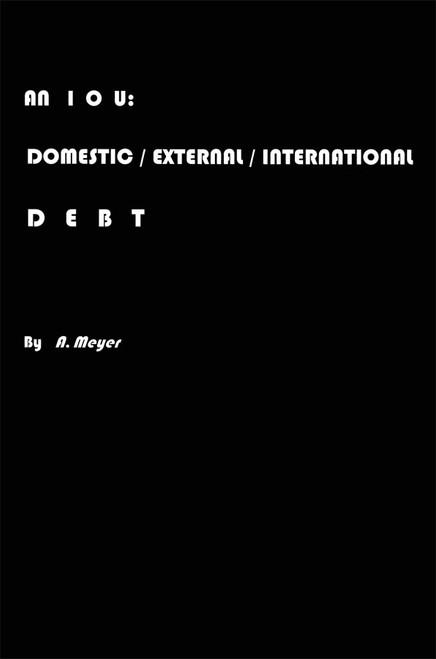 An I O U: DOMESTIC/EXTERNAL/INTERNATIONAL DEBT