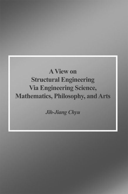 A View on Structural Engineering Via Engineering Science, Mathematics, Philosophy, and Arts