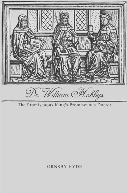 Dr. William Hobbys: The Promiscuous King's Promiscuous Doctor
