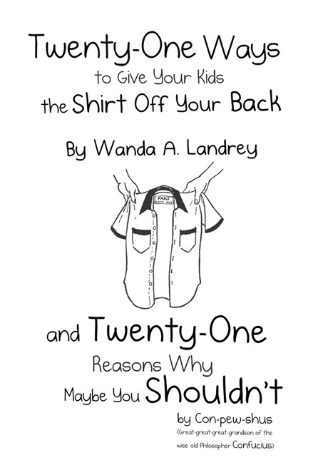 Twenty-One Ways to Give Your Kids the Shirt Off Your Back by Wanda A. Landrey
