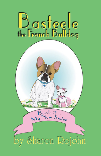 Basteele the French Bulldog: Book 2 - My New Sister