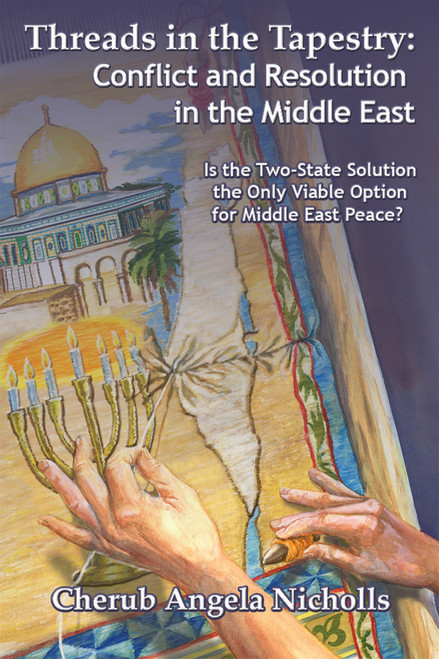 Threads in the Tapestry: Conflict and Resolution in the Middle East Is the Two-State Solution the Only Viable Option for Middle East Peace?