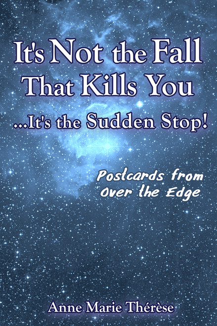 It's Not the Fall That Kills You…It's the Sudden Stop! Postcards from Over the Edge