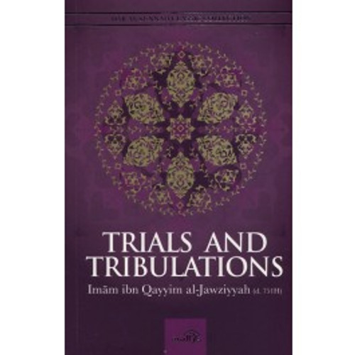 Trials and Tribulations By Imam ibn Qayyim al-Jawziyyah (d. 751H)