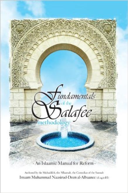 Fundamentals of the Salafee Methodology ( An Islamic Manual for Reform) By  Imaam Muhammad Naasirud-Deen al-Albaanee