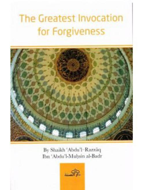 The Greatest Invocation For Forgiveness By Shaykh Abdur Razzaq al-Badr