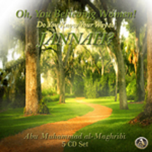 Oh'You Believing Women! Do You Know Your Way To Jannah? by Abu Muhammad al-Maghribi