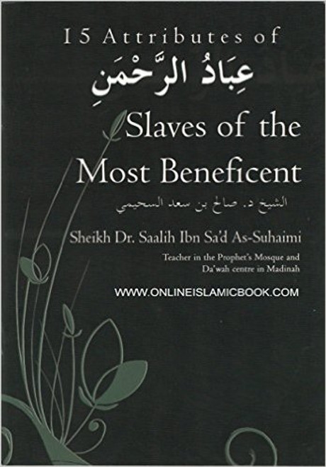 15 Attributes Of Slaves Of The Most Beneficent by Sheikh Dr.Saalih Ibn Sa'd As-Suhaimi