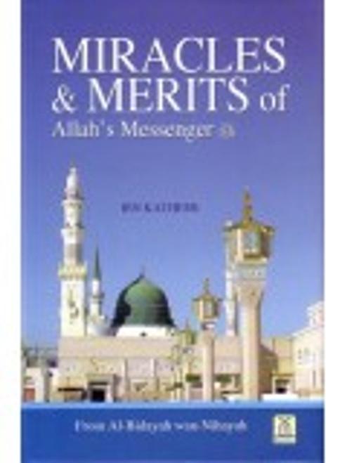 Miracles & Merits Of Allah's Messenger By Ibn Kathir (Taken From The Book Al-Bidayah Wan Nihayah)