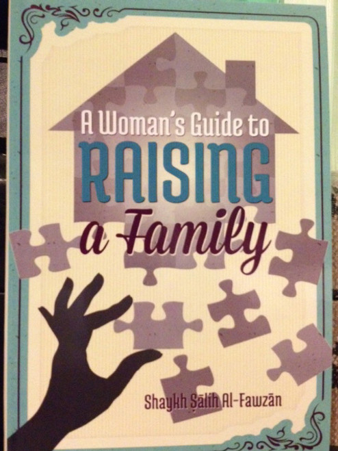 A Woman's Guide To Raising A Family By Shaykh Saalih Al-Fawzaan