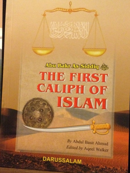 Abu Bakr As-Siddiq(The First Caliph Of Islam) By Darussalam