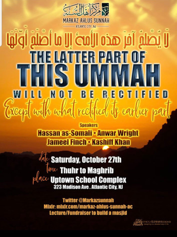 "Markaz Ahlus Sunnah Presents""THE LATTER PART OF THIS UMMAH WILL NOT BE RECTIFIED EXCEPT WITH WHAT RECTIFIED ITS EARLIER PART"" Saturday, October 27th 2018"