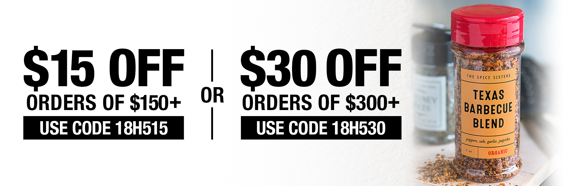 $15 off $150 or more.  $30 off $300!
