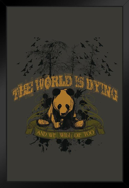 The World is Dying and We Will Die Too Art Print Framed Poster 14x20 inch