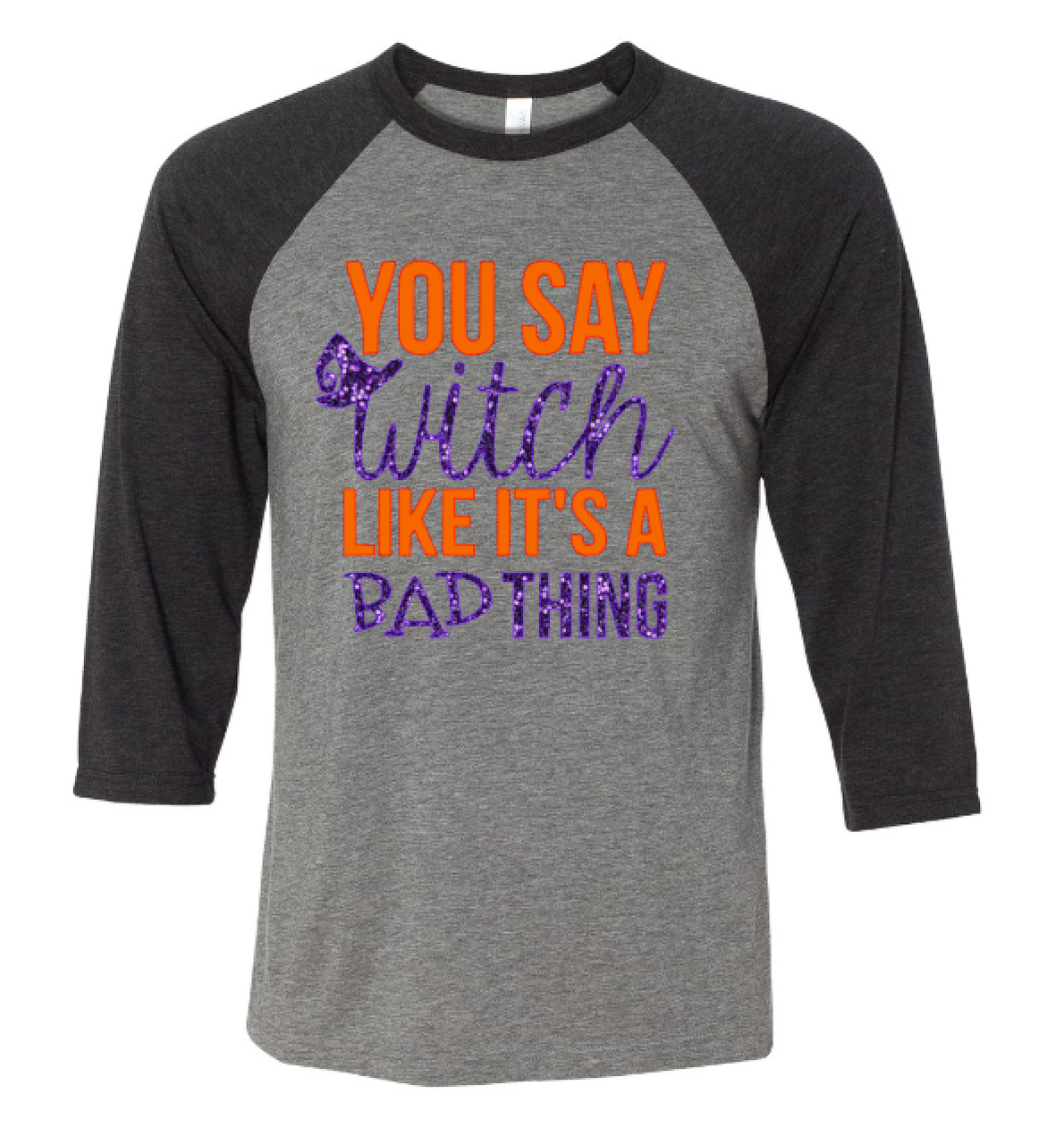 you say witch like its a bad thing halloween shirt funny halloween shirt