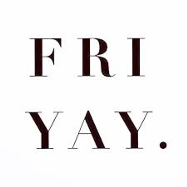 It is nearly the weekend!