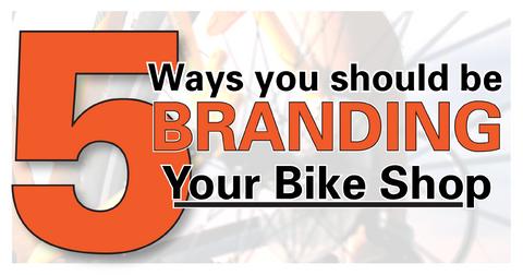 5 Ways You Should Be Branding your Bike Shop