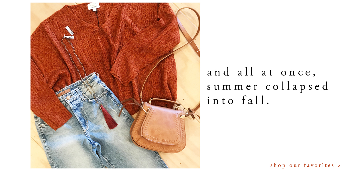 and all at once, summer collapsed into fall. shop our favorites >
