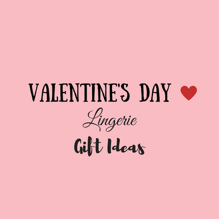 Valentine's Day Lingerie Gift Ideas