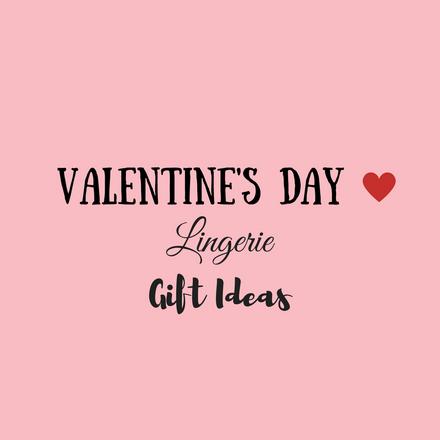 Valentine's Day Lingerie Gift Ideas