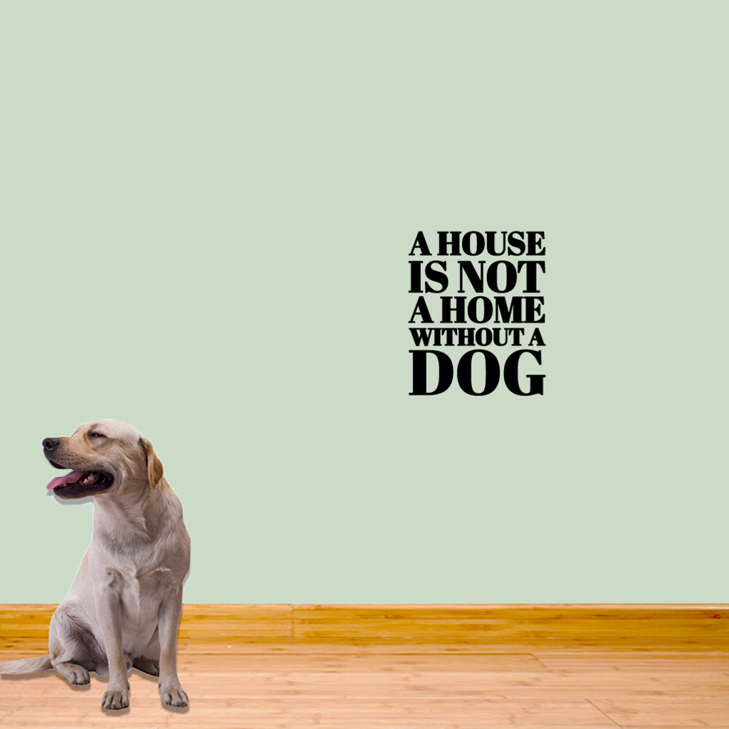 "A House Is Not A Home Without A Dog Wall Decals 15"" wide x 18"" tall Sample Image"