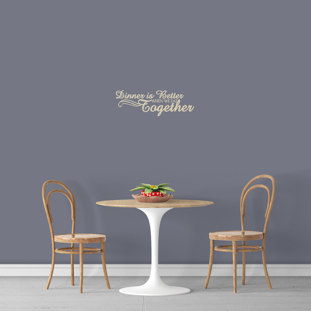"""Dinner Is Better When We Eat Together Wall Decal 24"""" wide x 8"""" tall Sample Image"""