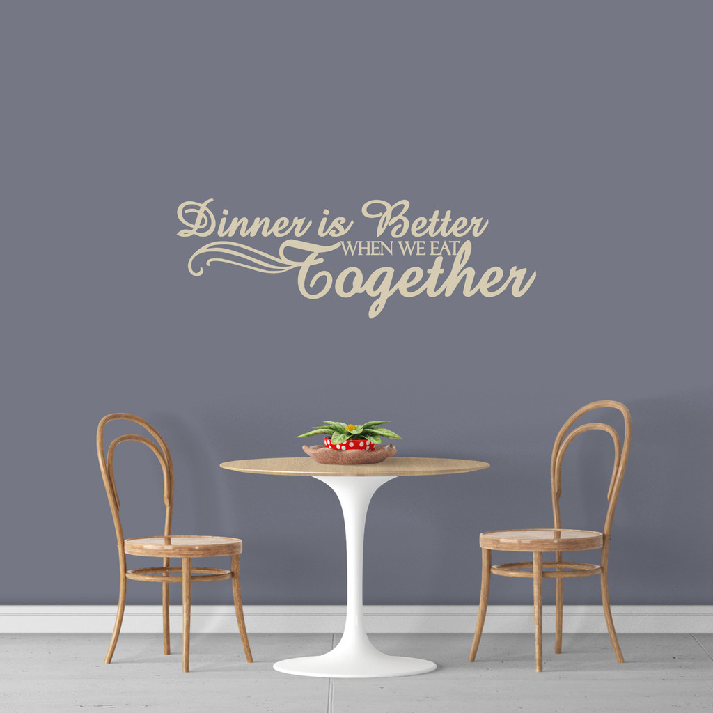 """Dinner Is Better When We Eat Together Wall Decal 48"""" wide x 16"""" tall Sample Image"""