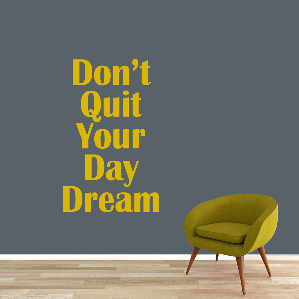 """Don't Quit Your Day Dream Wall Decal 30"""" wide x 48"""" tall Sample Image"""