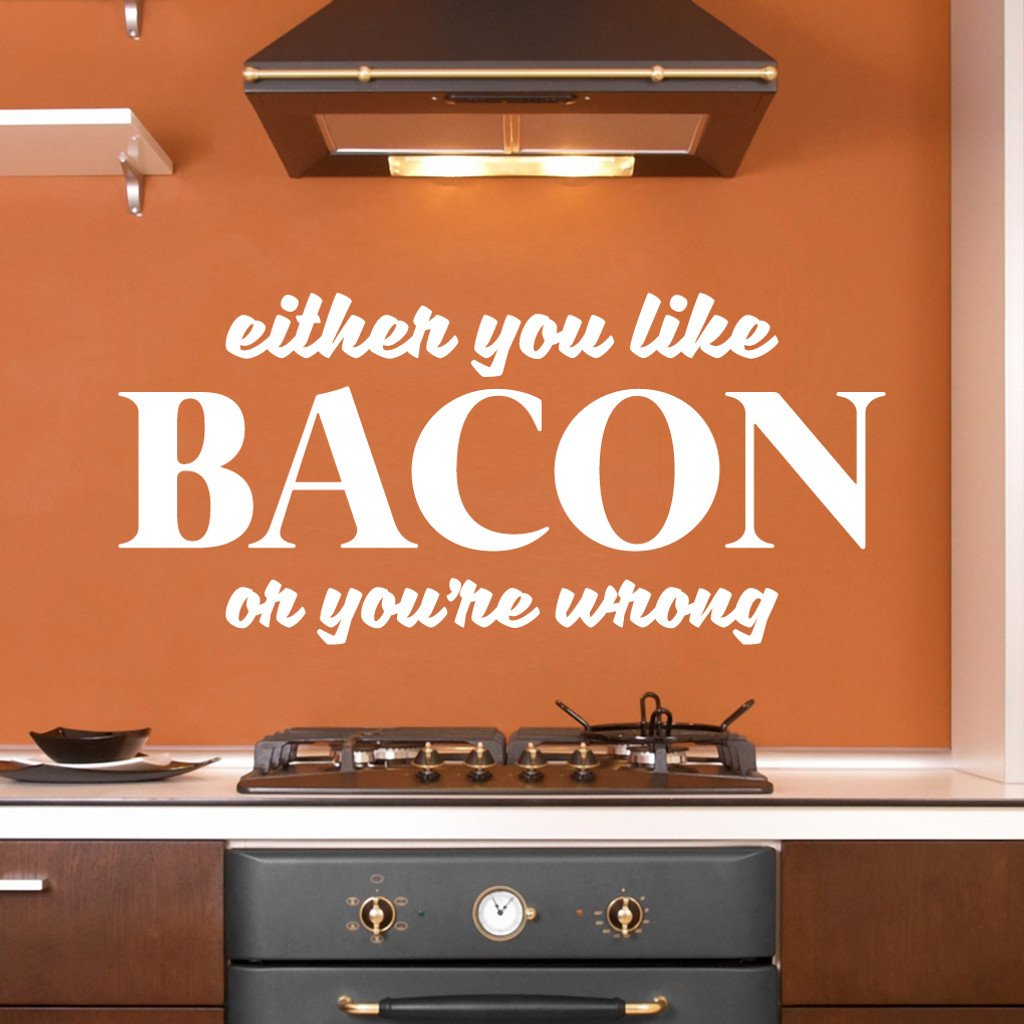"""Either You Like Bacon Or You're Wrong Wall Decals 48"""" wide x 22"""" tall Sample Image"""