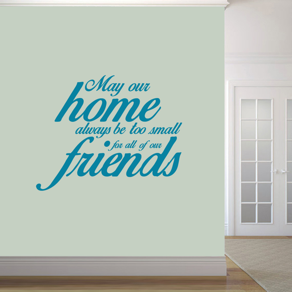 "May Our Home Always Be Too Small Wall Decals 48"" wide x 38"" tall Sample Image"