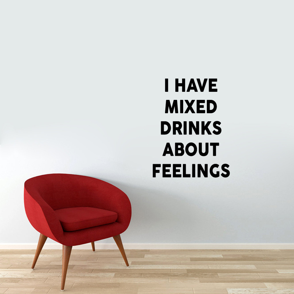 """I Have Mixed Drinks About Feelings Wall Decal 28"""" wide x 36"""" tall Sample Image"""