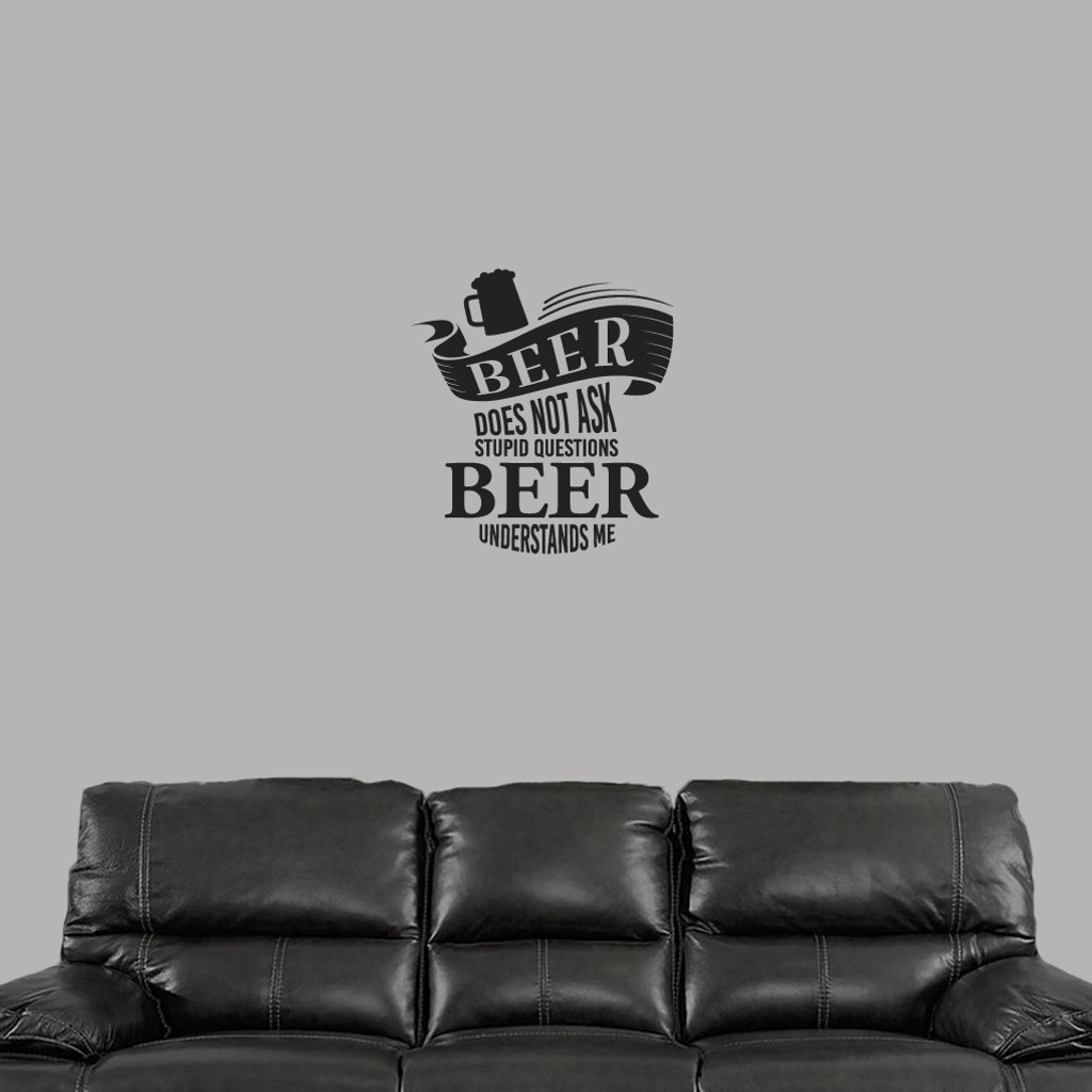 """Beer Does Not Ask Stupid Questions Wall Decal 22"""" wide x 24"""" tall Sample Image"""