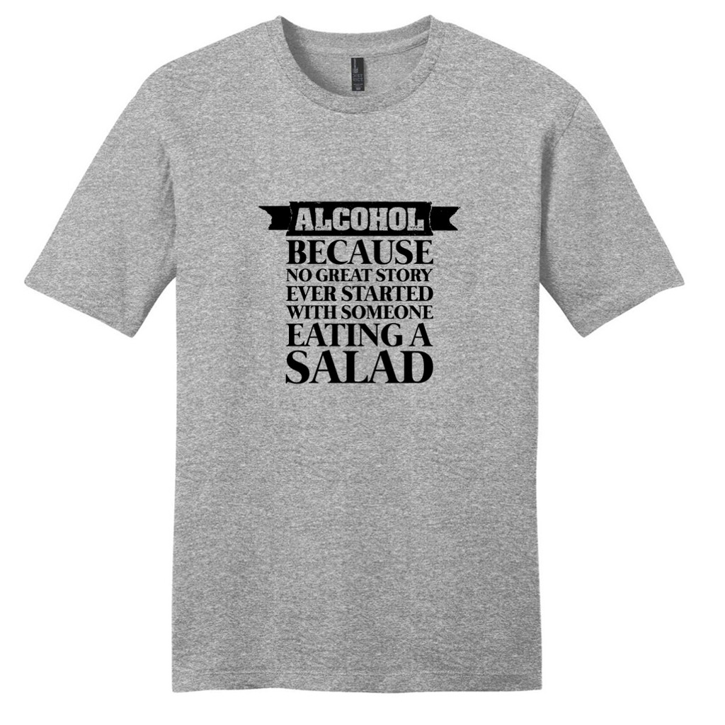 Light Heathered Gray Alcohol Because No Great Story Ever Started With Salad T-Shirt