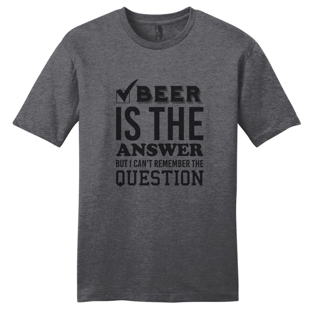 Heathered Charcoal Beer Is The Answer But I Can't Remember The Question T-Shirt
