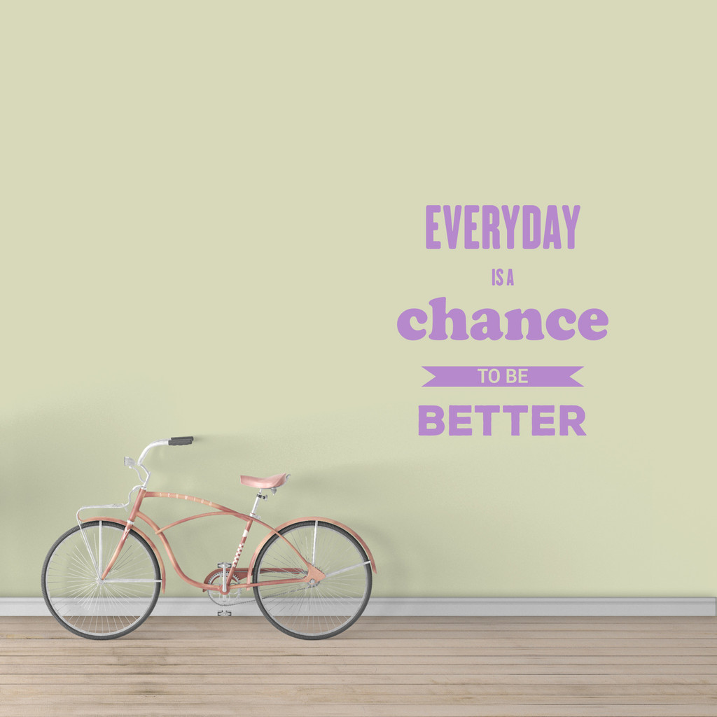 "Everyday Is A Chance To Be Better Wall Decal 44"" wide x 48"" tall Sample Image"