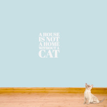 "A House Is Not A Home Without A Cat Wall Decals 15"" wide x 18"" tall Sample Image"