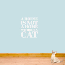 "A House Is Not A Home Without A Cat Wall Decals 20"" wide x 24"" tall Sample Image"