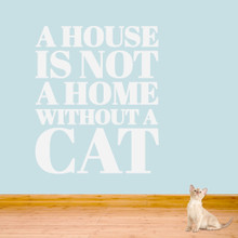 "A House Is Not A Home Without A Cat Wall Decals 40"" wide x 48"" tall Sample Image"