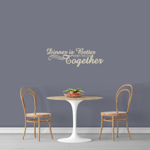 """Dinner Is Better When We Eat Together Wall Decal 36"""" wide x 12"""" tall Sample Image"""
