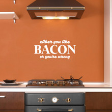 """Either You Like Bacon Or You're Wrong Wall Decals 24"""" wide x 11"""" tall Sample Image"""