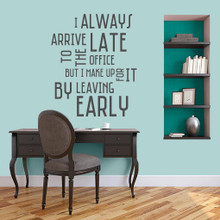 """I Always Arrive Late To The Office Wall Decal 30"""" wide x 36"""" tall Sample Image"""