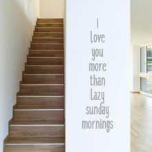 """I Love You More Than Lazy Sunday Mornings Wall Decals 13"""" wide x 48"""" tall Sample Image"""
