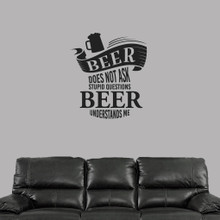 """Beer Does Not Ask Stupid Questions Wall Decal 32"""" wide x 36"""" tall Sample Image"""