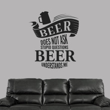 """Beer Does Not Ask Stupid Questions Wall Decal 42"""" wide x 48"""" tall Sample Image"""
