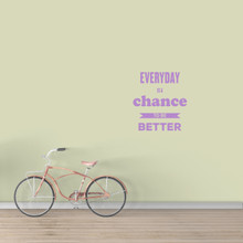 "Everyday Is A Chance To Be Better Wall Decal 33"" wide x 36"" tall Sample Image"